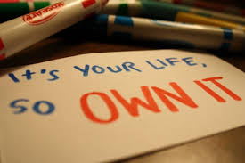 Its your life so own it